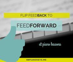 Flip FeedBACK into FeedFORWARD at Piano Lessons