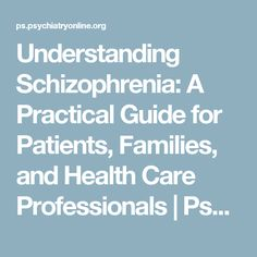 Understanding Schizophrenia: A Practical Guide for Patients, Families, and Health Care Professionals | Psychiatric Services