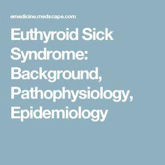 Euthyroid Sick Syndrome: Background, Pathophysiology, Epidemiology