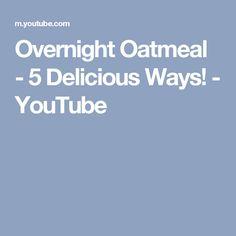 Overnight Oatmeal - 5 Delicious Ways! - YouTube
