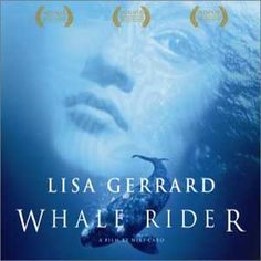 Whale Rider - Lisa Gerrard   Everyone whose anyone should see this movie!!!