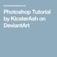Photoshop Tutorial by KicsterAsh on DeviantArt