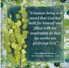 Saint Hildegard quote. By the way, this nun was the first female music composer. :)