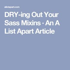 DRY-ing Out Your Sass Mixins · An A List Apart Article