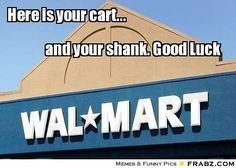 Wal-Mart: It's every man for himself in there.