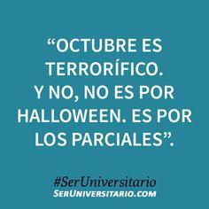 """""""Octubre es terrorífico. Y no, no es por Halloween. Es por los parciales"""". #SerUniversitario"""