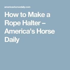 How to Make a Rope Halter – America's Horse Daily