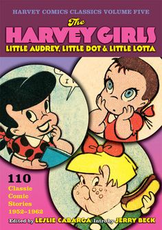 The harvey girls comics! Little Audrey, Little Dot and Little Lotta (edited by Leslie Cabarga)