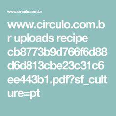www.circulo.com.br uploads recipe cb8773b9d766f6d88d6d813cbe23c31c6ee443b1.pdf?sf_culture=pt
