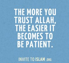 invitetoislam:    The more you trust Allah, the easier it becomes to be patient.