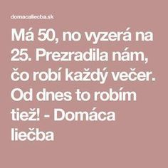 Má 50, no vyzerá na 25. Prezradila nám, čo robí každý večer. Od dnes to robím tiež! - Domáca liečba Organic Beauty, Perfect Body, Health And Beauty, Natural Remedies, Beauty Hacks, Health Fitness, Hair Beauty, Make Up, Hairstyle