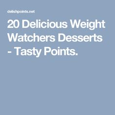 20 Delicious Weight Watchers Desserts - Tasty Points.