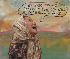 By brightening someone's day you will be brightening yours. Pretty Words, Love Words, Words Quotes, Life Quotes, Sayings, Artist Quotes, In My Feelings, Word Art, Inspire Me