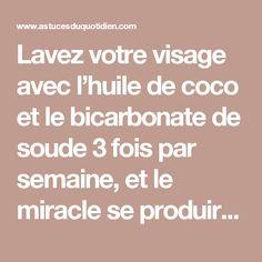 Lavez votre visage avec l'huile de coco et le bicarbonate de soude 3 fois par semaine, et le miracle se produira dans un mois. (Vidéo) - Astuces et trucs