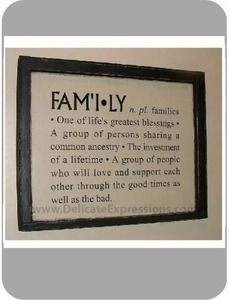"""FAM'I•LY n. pl. families  • One of life's greatest blessings •  A group of persons sharing a  common ancestry • The investment  of a lifetime • A group of people  who will love and support each  other through the good times as  well as the bad.""  Vinyl Lettering - available in different sizes and colors."