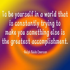 """""""To be yourself in a world that is constantly trying to make you something else is the greatest accomplishment."""" ~Ralph Waldo Emerson  Solo-E.com"""
