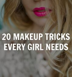 makeup tricks....I don't agree with #17, but that's just me....lol