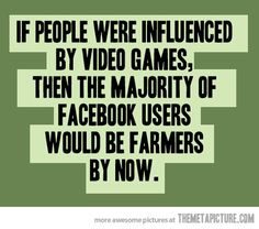 If people were influenced by video games, then the majority of FaceBook users would be #farmers by now.