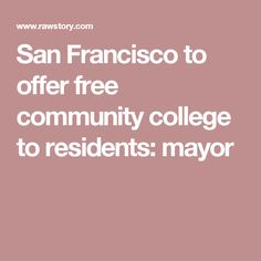 San Francisco to offer free community college to residents: mayor Hope For The Future, Community College, Global Warming, Climate Change, San Francisco, Free, College