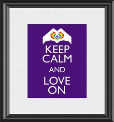 Keep Calm and Love On Gay Lesbian Homosexual LGBT GLBT Rainbow Art Print 8x10 inch or A4 Poster Sign Buy 1 Get 1 P149. $10.00, via Etsy.