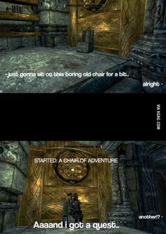 whren I started playing skyrim, I remember getting quests by just finding animals, walking, even just sleeping.that chair though. Video Game Memes, Video Games Funny, Funny Games, Funny Videos, Elder Scrolls Memes, Elder Scrolls Skyrim, Skyrim Funny, Wii, Bioshock