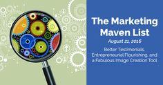 The Marketing Maven List: Better Testimonials, Entrepreneurial Flourishing, and…