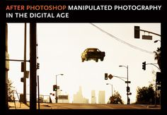 After Photoshop: Manipulated Photography in the Digital Age