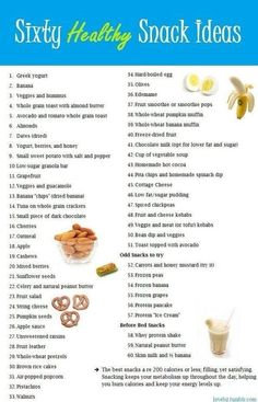 Here is a list of sixty healthy snack ideas. These are quick, easy and inexpensive.  Click the picture for a 30 Day Full-Body Fitness Challenge.