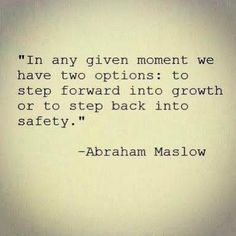 In any given moment we have two options: to step forward into growth or to step back into safety. -Abraham Maslow Quote #quote #quotes #quoteoftheday