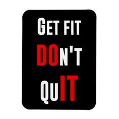 Get fit don't quit DO IT quote motivation wisdom Magnet #fit #don't #quit #do #it #quote #motivation #determination #workout #sport #gift #quotation #words #wisdom #courage #attitude
