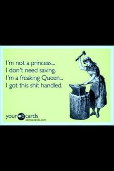 I'm no princess, I don't need saving. I'm a freaking queen, I got this shit handled. ❤ @Pinktrickle
