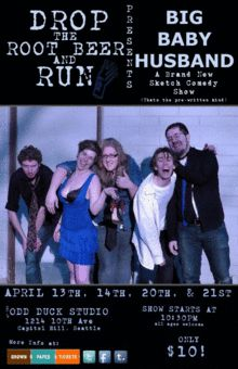 Seattle, I love you. Which I why I can't let you miss this show.    Drop the Rootbeer and Run Presents:  Four nights of sketch comedy at the Odd Duck Studio, April 13th, 14th, 20th and 21st at 10:30pm. Tickets are only $10!