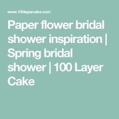 Paper flower bridal shower inspiration | Spring bridal shower | 100 Layer Cake