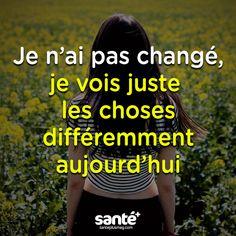 Tellement vrai. Non je n ai pas changer, j étais juste plus moi, je vois juste les choses différemment. La vie, tu m as ouvert les yeux sur tant de choses que je ne veux plus passer à côté ... c est du gâchis.