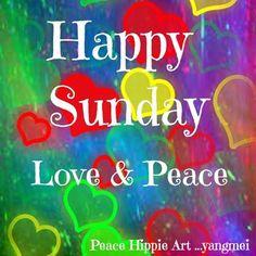 * Happy Sunday love & peace hearts