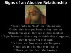 """Atheism, Religion, God is Imaginary, Question. Signs of an Abusive Relationship. Plays tricks to """"test"""" the relationship. Claims they hurt you because they love you. Demands you do as they say without question. If you behave or think a way in which they disapprove, they threaten you with harm. Isolates you from anyone who disagrees. Tells you this is what true love is. Blames you for their shortcomings."""