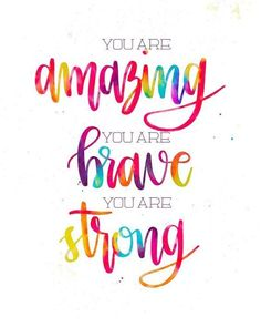 You are amazing, your are brave, you are strong you are strong quotes, Positive Quotes For Life Encouragement, Positive Quotes For Life Happiness, Encouraging Quotes For Kids, The Words, Rainbow Quote, Brave Quotes, You Are Amazing, You Are Awesome Quotes, Anything Is Possible Quotes