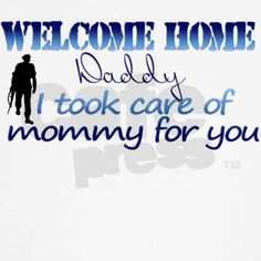 Welcome Home Took care of Mom T-Shirt on CafePress.com