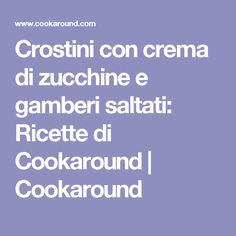 Crostini con crema di zucchine e gamberi saltati: Ricette di Cookaround   Cookaround