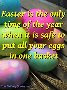 Easter is the only time of the year when it is safe to put all your eggs in one basket. Description from pinterest.com. I searched for this on bing.com/images
