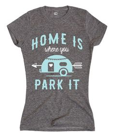Loving this Athletic Heather 'Home Is Where You Park It' Fitted Tee on #zulily! #zulilyfinds