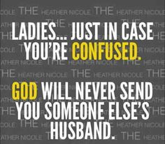 God will never send you someone else's spouse.