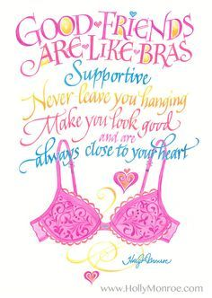 "❤""Good Friends are Like Bras"" ~  Holly Monroe."