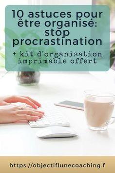 Arrêter de procrastiner et apprendre à s'organiser: kit offert #procrastination #procrastiner #sorganiser #organisation #freebies #printable #mumpreneur