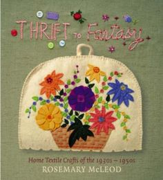 Thrift to Fantasy: Home Textile Crafts of the 1930s-1950s