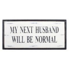 Houten bord: My Next Husband Will Be Normal