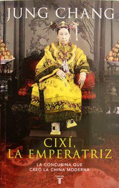 Cixí, la emperatriz : la concubina que creó la China moderna / Jung Chang. + info: http://laslecturasdeguillermo.wordpress.com/2014/07/02/cixi-la-emperatriz-de-jung-chang/