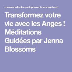 Transformez votre vie avec les Anges ! Méditations Guidées par Jenna Blossoms
