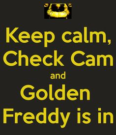 keep-calm-check-cam-and-golden-freddy-is-in.png (600×700)