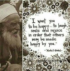 """Quote """"I want you to be happy...""""   And I love this picture of Abdu'l-Baha!"""